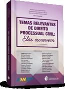Livro: TEMAS RELEVANTES DE DIREITO PROCESSUAL CIVIL: ELAS ESCREVEM